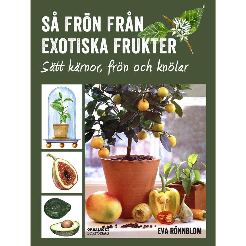 Trädgårdsbok - Så frön från exotiska frukter av Eva Rönnblom