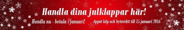 Handla din julklappar här! Handla nu - betala i januari. Öppet köp och bytesrätt till 15 januari 2016