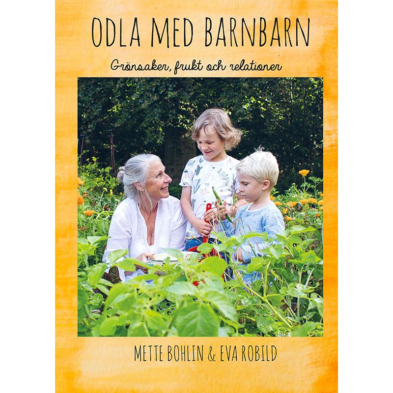 Trädgårdsbok Odla med barnbarn av Mette Bohlin och Eva Robild